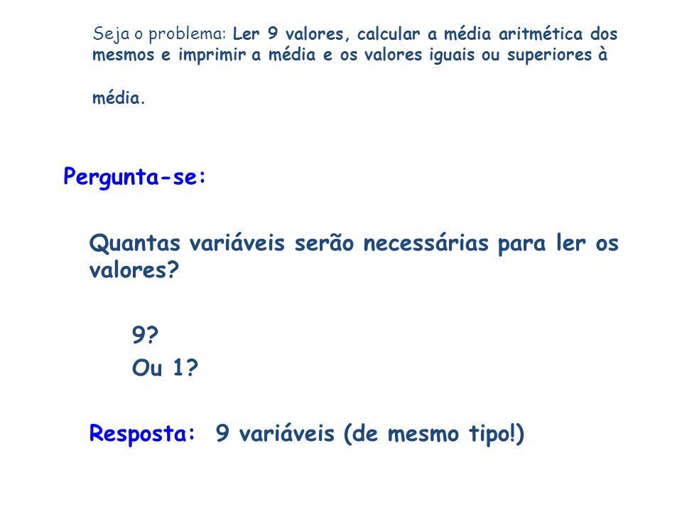 Seja o problema: Ler 9 valores, calcular a média aritmética dos mesmos e imprimir a média e os valores iguais ou superiores à média.