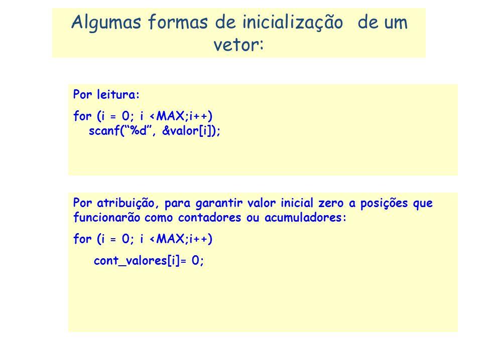 ATENÇÃO A primeira posição de um vetor é a posição zero. Ex.: maior = vet[0]; // inicializacao de variável maior //com o primeiro valor do vetor vet V