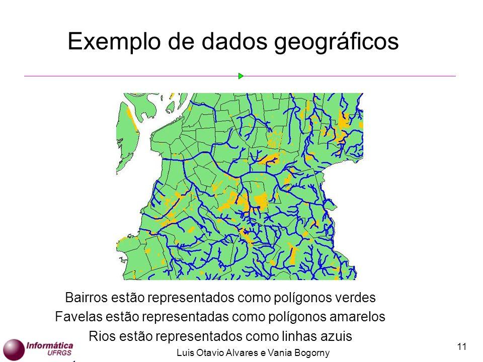 Luis Otavio Alvares e Vania Bogorny 11 Bairros estão representados como polígonos verdes Favelas estão representadas como polígonos amarelos Rios estão representados como linhas azuis Exemplo de dados geográficos