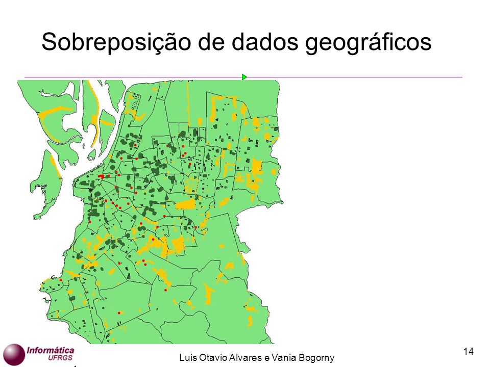 Luis Otavio Alvares e Vania Bogorny 14 Sobreposição de dados geográficos