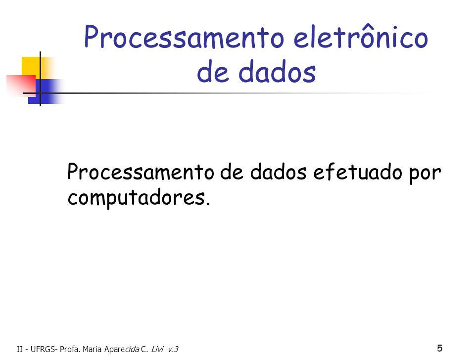 II - UFRGS- Profa. Maria Aparecida C. Livi v.3 5 Processamento eletrônico de dados Processamento de dados efetuado por computadores.
