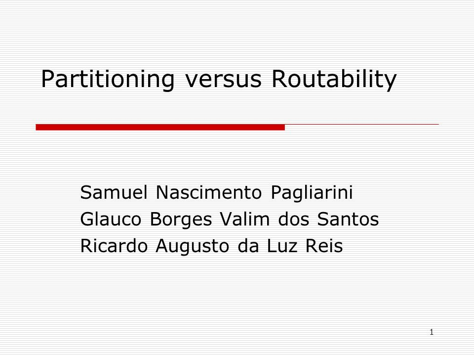 1 Partitioning versus Routability Samuel Nascimento Pagliarini Glauco Borges Valim dos Santos Ricardo Augusto da Luz Reis