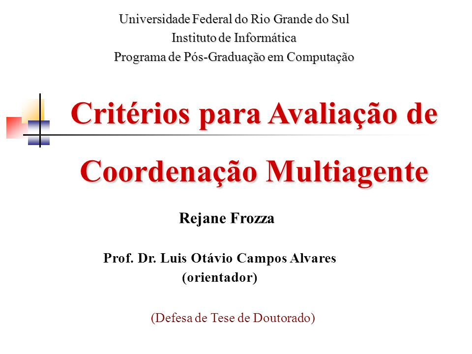 Critérios para Avaliação de Coordenação Multiagente Rejane Frozza Prof.