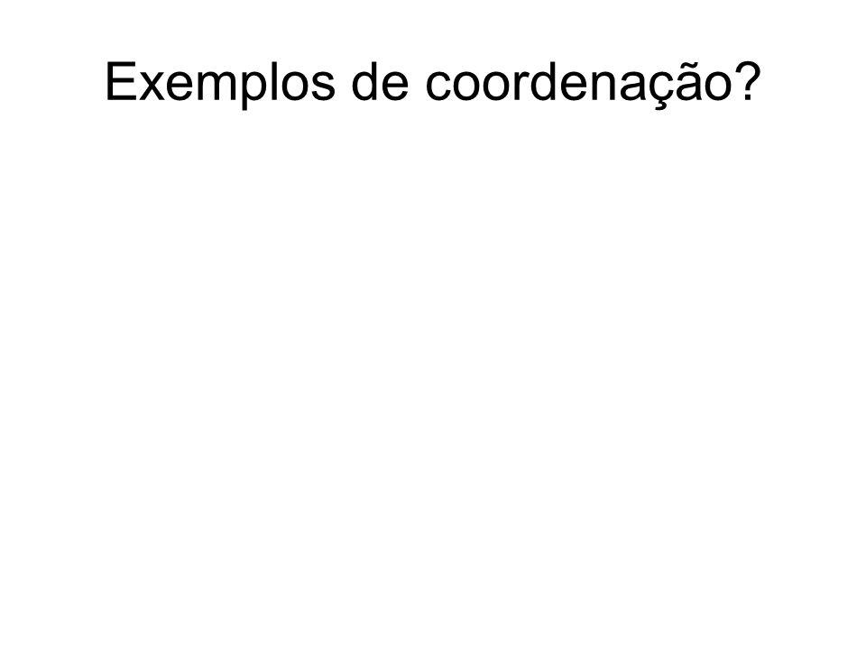 Exemplos de coordenação?