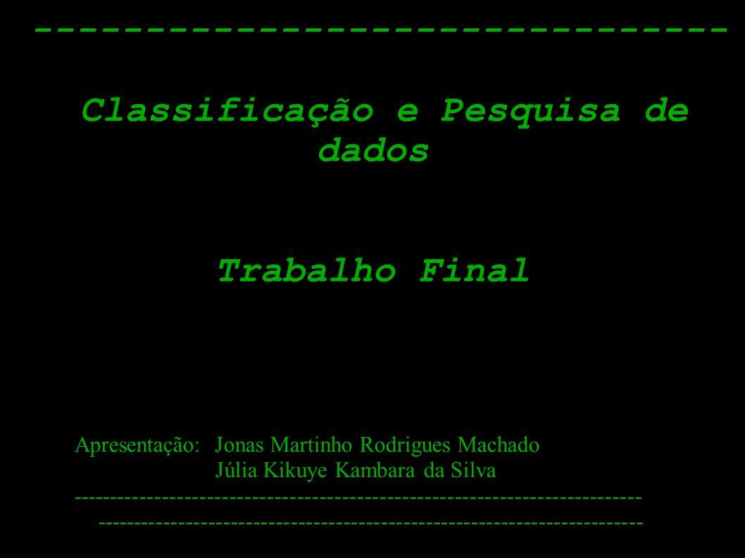 ------------------------------- Classificação e Pesquisa de dados Trabalho Final Apresentação: Jonas Martinho Rodrigues Machado Júlia Kikuye Kambara d