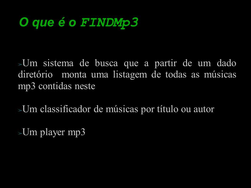 O que é o FINDMp3 Um sistema de busca que a partir de um dado diretório monta uma listagem de todas as músicas mp3 contidas neste Um classificador de
