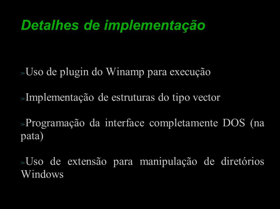 Detalhes de implementação Uso de plugin do Winamp para execução Implementação de estruturas do tipo vector Programação da interface completamente DOS