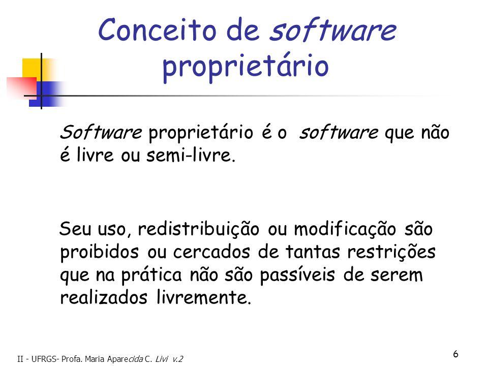 II - UFRGS- Profa. Maria Aparecida C. Livi v.2 6 Conceito de software proprietário Software proprietário é o software que não é livre ou semi-livre. S
