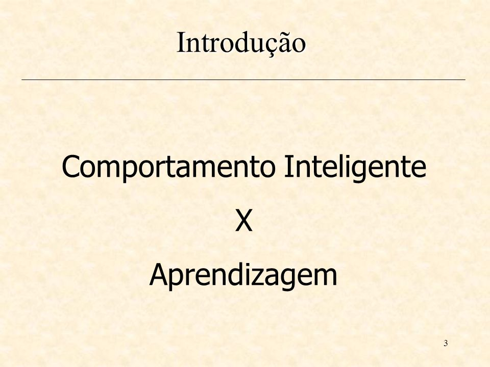 3 Comportamento Inteligente X Aprendizagem Introdução