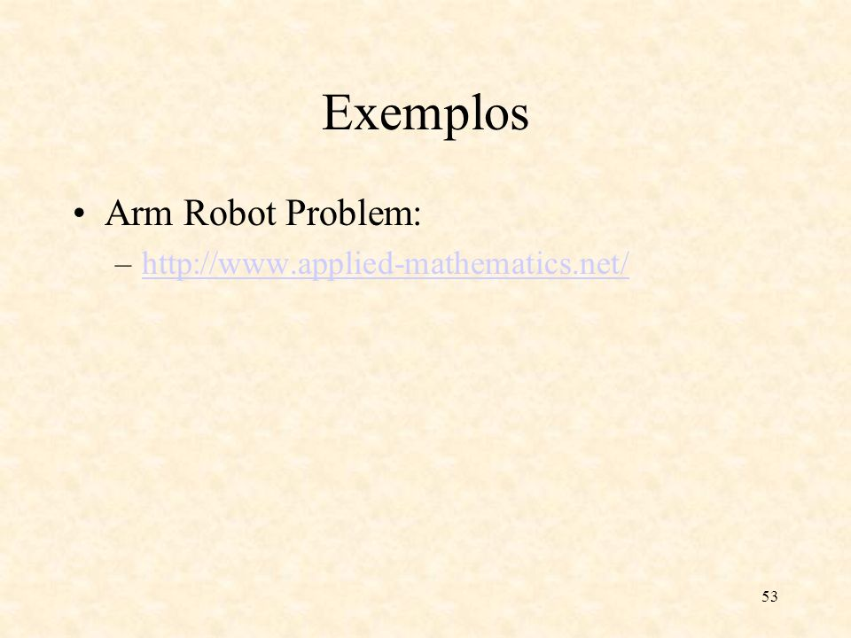 53 Exemplos Arm Robot Problem: –http://www.applied-mathematics.net/http://www.applied-mathematics.net/