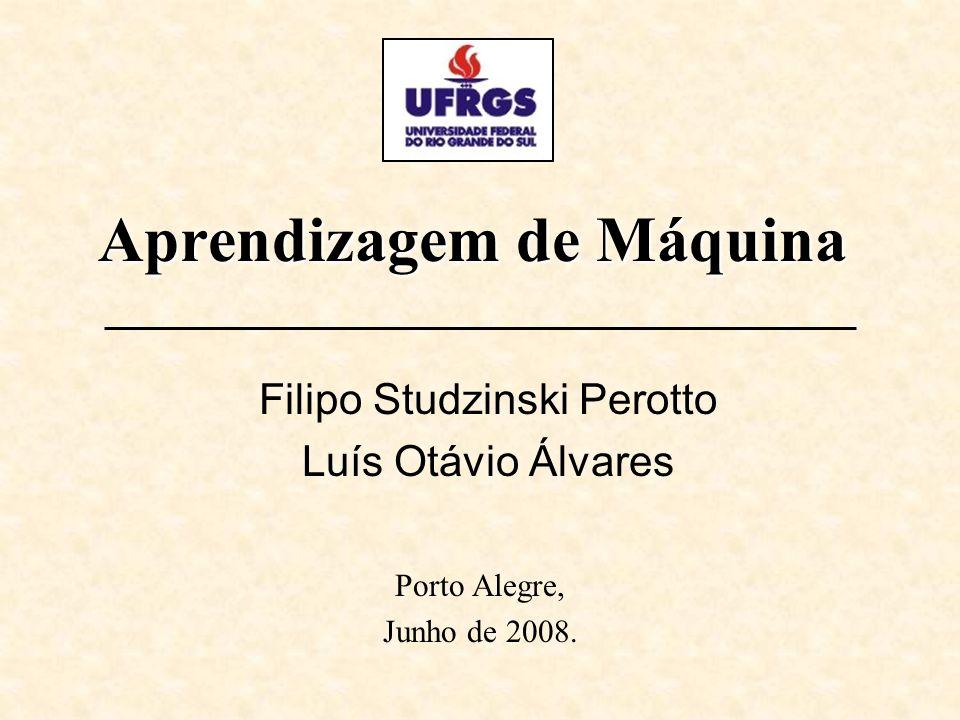 Aprendizagem de Máquina Porto Alegre, Junho de 2008. Filipo Studzinski Perotto Luís Otávio Álvares