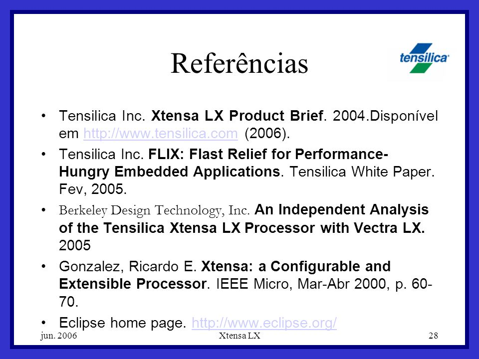 jun.2006Xtensa LX28 Referências Tensilica Inc. Xtensa LX Product Brief.
