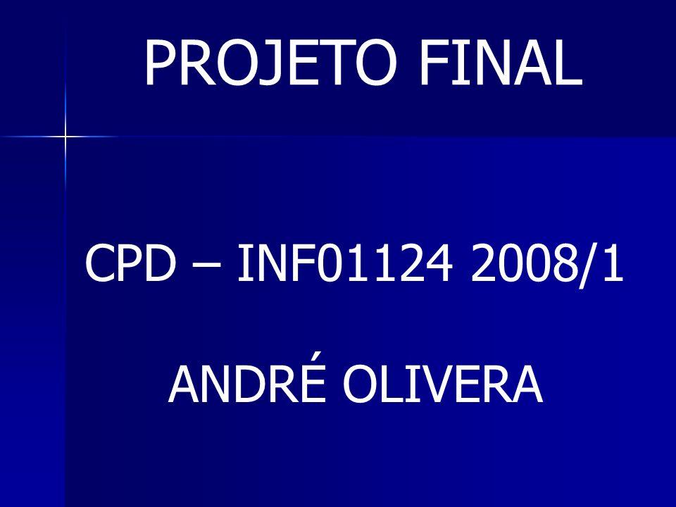 PROJETO FINAL CPD – INF01124 2008/1 ANDRÉ OLIVERA