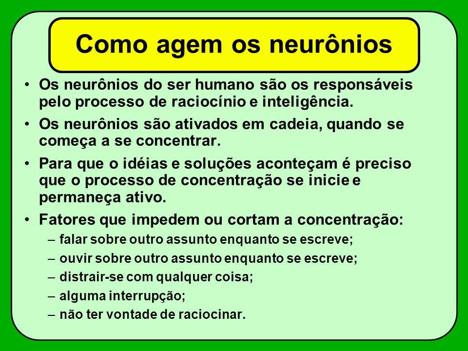Como agem os neurônios Os neurônios do ser humano são os responsáveis pelo processo de raciocínio e inteligência. Os neurônios são ativados em cadeia,