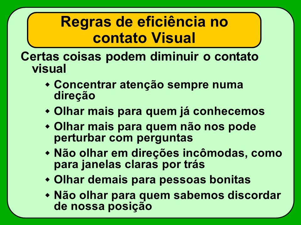 Regras de eficiência no contato Visual Certas coisas podem diminuir o contato visual Concentrar atenção sempre numa direção Olhar mais para quem já co