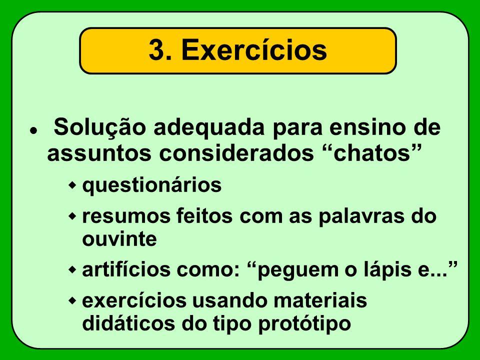 3. Exercícios Solução adequada para ensino de assuntos considerados chatos questionários resumos feitos com as palavras do ouvinte artifícios como: pe