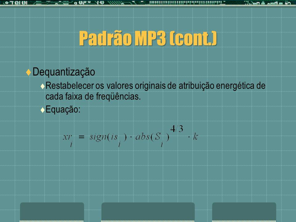 Padrão MP3 (cont.) Dequantização Restabelecer os valores originais de atribuição energética de cada faixa de freqüências. Equação: