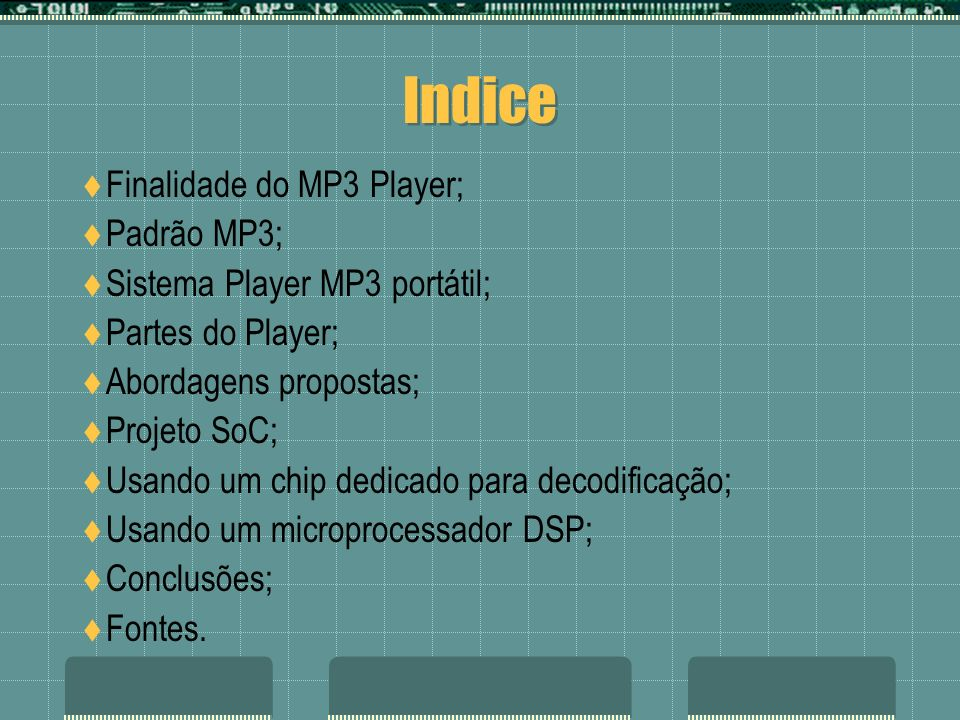 Indice Finalidade do MP3 Player; Padrão MP3; Sistema Player MP3 portátil; Partes do Player; Abordagens propostas; Projeto SoC; Usando um chip dedicado