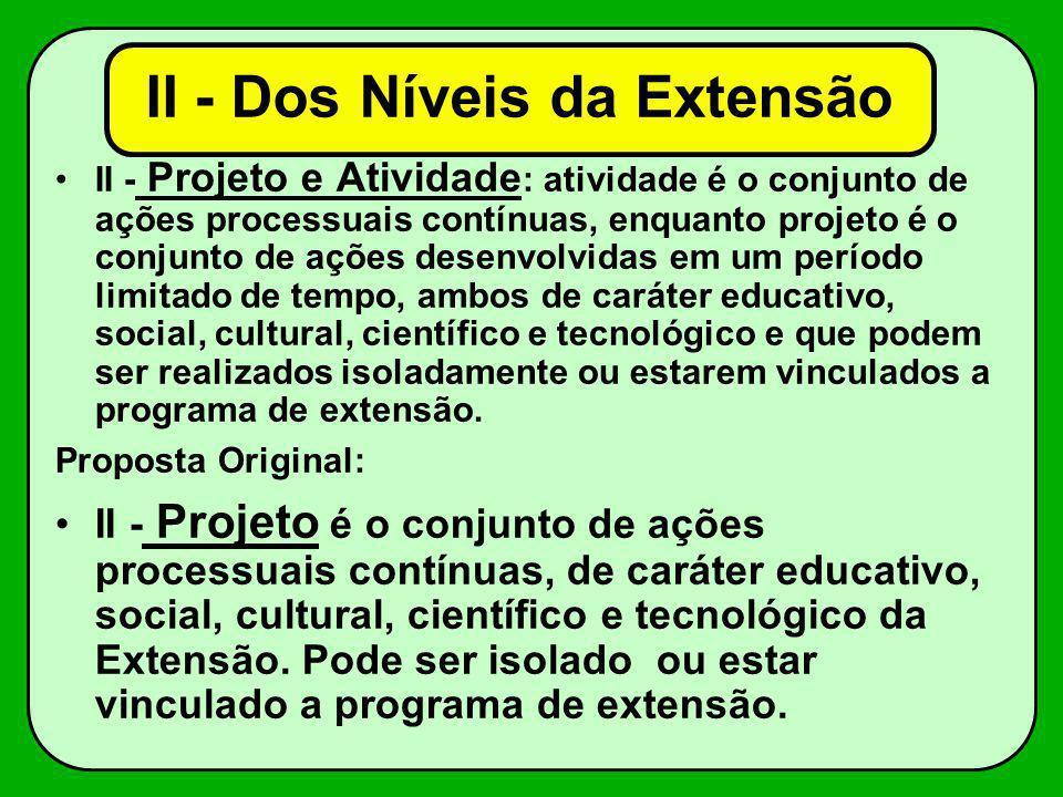 II - Projeto e Atividade : atividade é o conjunto de ações processuais contínuas, enquanto projeto é o conjunto de ações desenvolvidas em um período l
