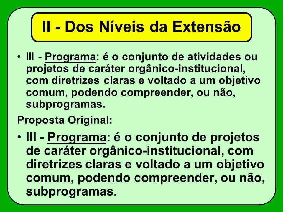 III - Programa: é o conjunto de atividades ou projetos de caráter orgânico-institucional, com diretrizes claras e voltado a um objetivo comum, podendo