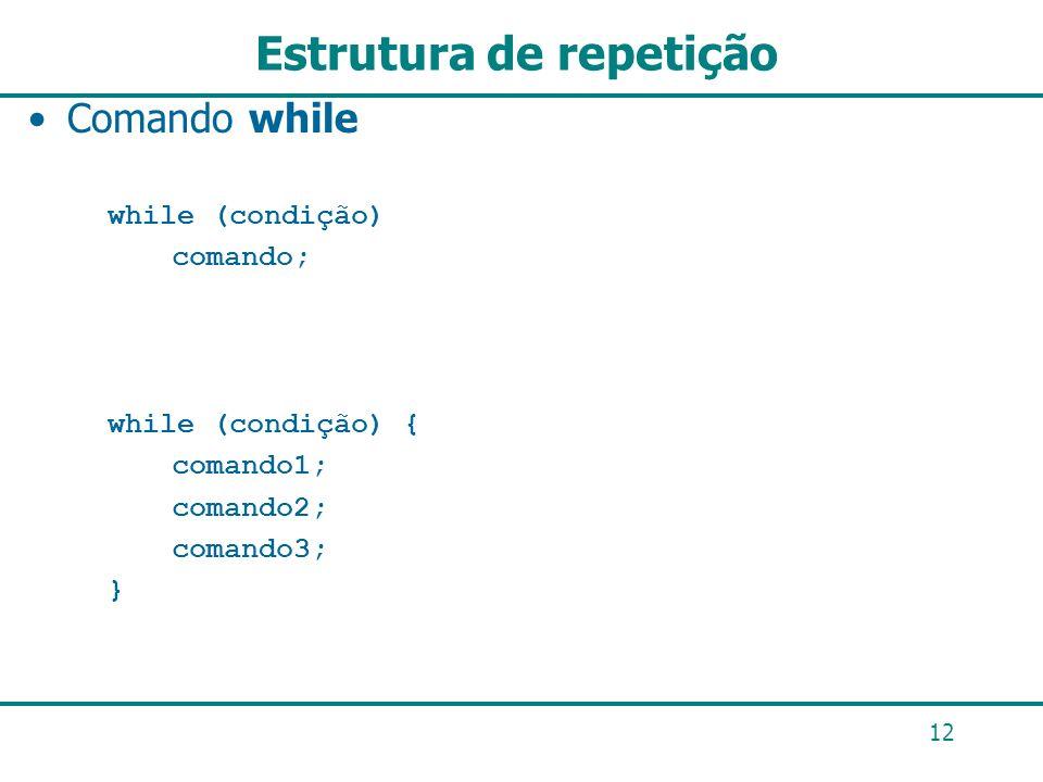 12 Estrutura de repetição Comando while while (condição) comando; while (condição) { comando1; comando2; comando3; }