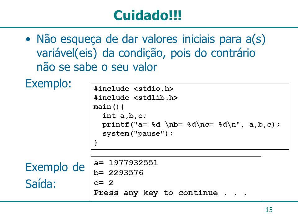 Cuidado!!! Não esqueça de dar valores iniciais para a(s) variável(eis) da condição, pois do contrário não se sabe o seu valor Exemplo: Exemplo de Saíd