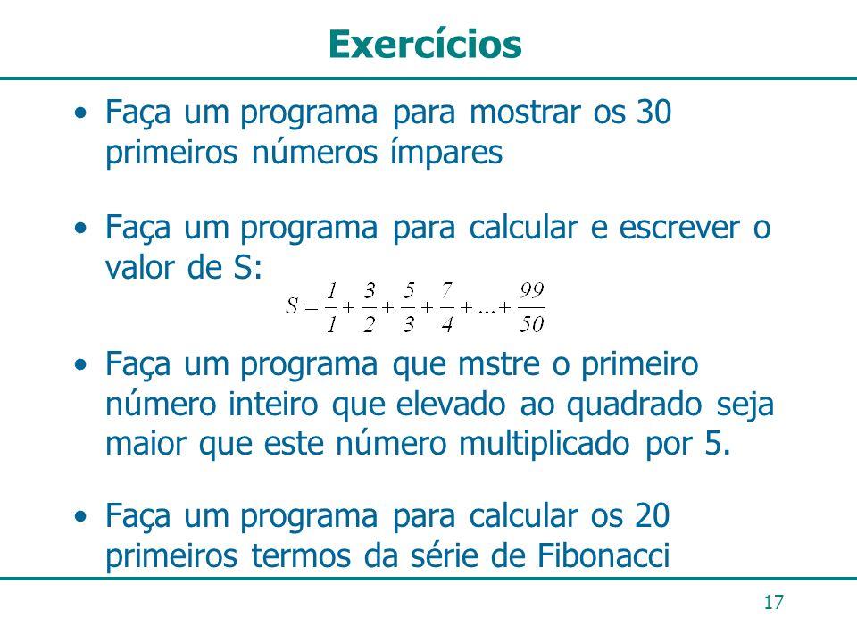 Exercícios Faça um programa para mostrar os 30 primeiros números ímpares Faça um programa para calcular e escrever o valor de S: Faça um programa que