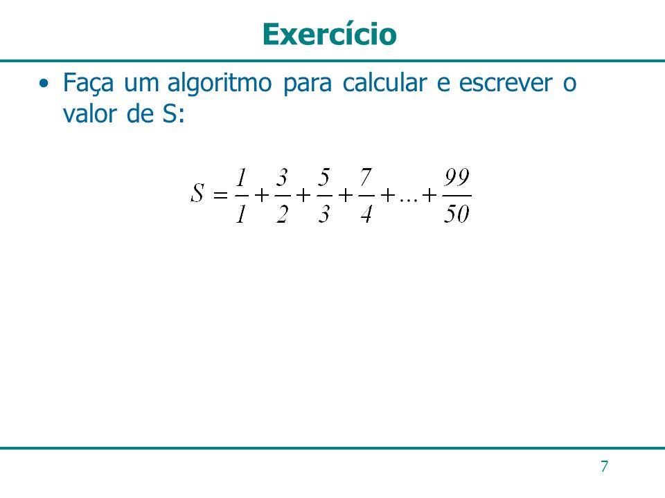 Exercício Faça um algoritmo para calcular e escrever o valor de S: 7