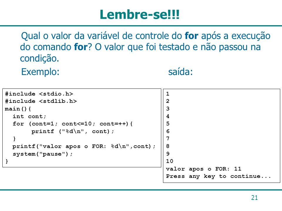 Lembre-se!!! Qual o valor da variável de controle do for após a execução do comando for? O valor que foi testado e não passou na condição. Exemplo: sa