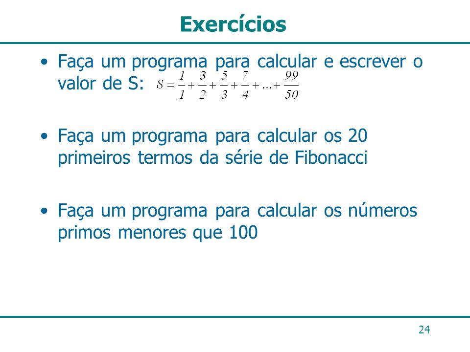 Exercícios Faça um programa para calcular e escrever o valor de S: Faça um programa para calcular os 20 primeiros termos da série de Fibonacci Faça um
