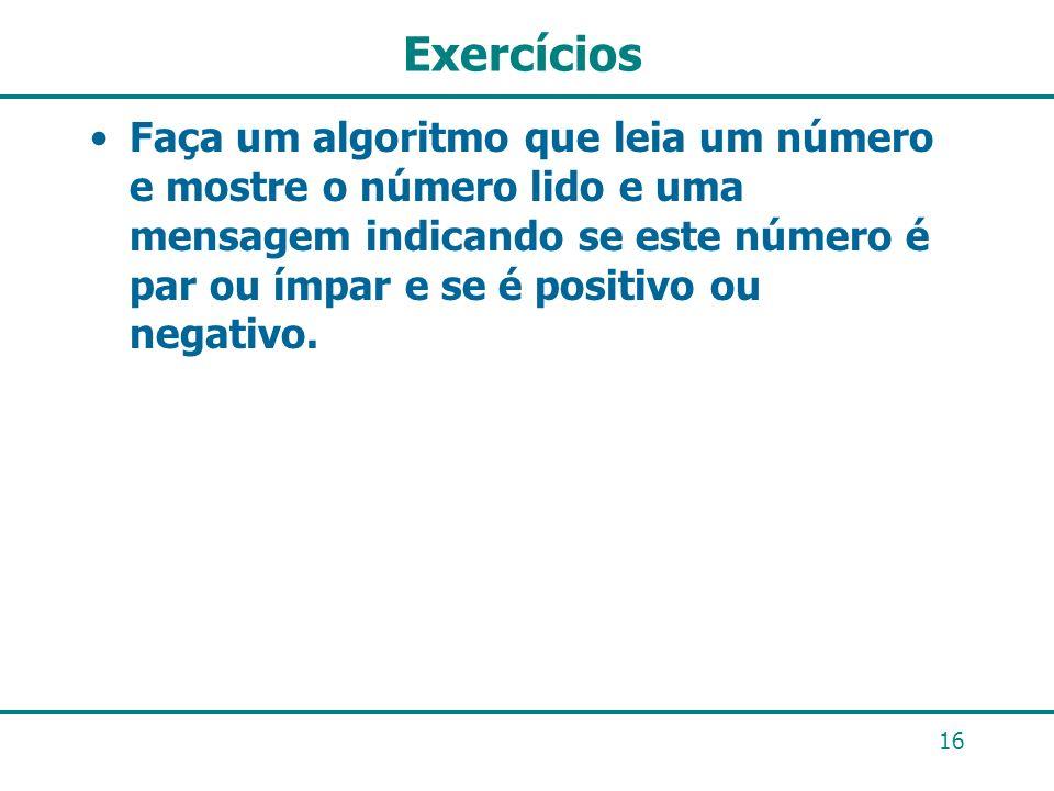 Exercícios Faça um algoritmo que leia um número e mostre o número lido e uma mensagem indicando se este número é par ou ímpar e se é positivo ou negat