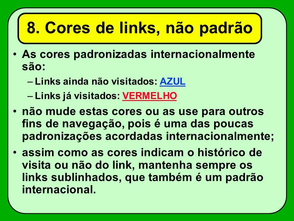 8. Cores de links, não padrão As cores padronizadas internacionalmente são: –Links ainda não visitados: AZUL –Links já visitados: VERMELHO não mude es