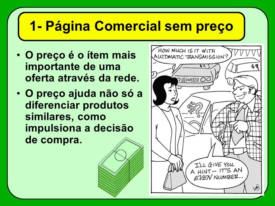 1- Página Comercial sem preço O preço é o ítem mais importante de uma oferta através da rede.