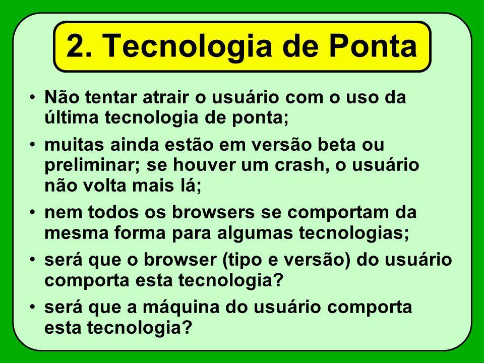2. Tecnologia de Ponta Não tentar atrair o usuário com o uso da última tecnologia de ponta; muitas ainda estão em versão beta ou preliminar; se houver