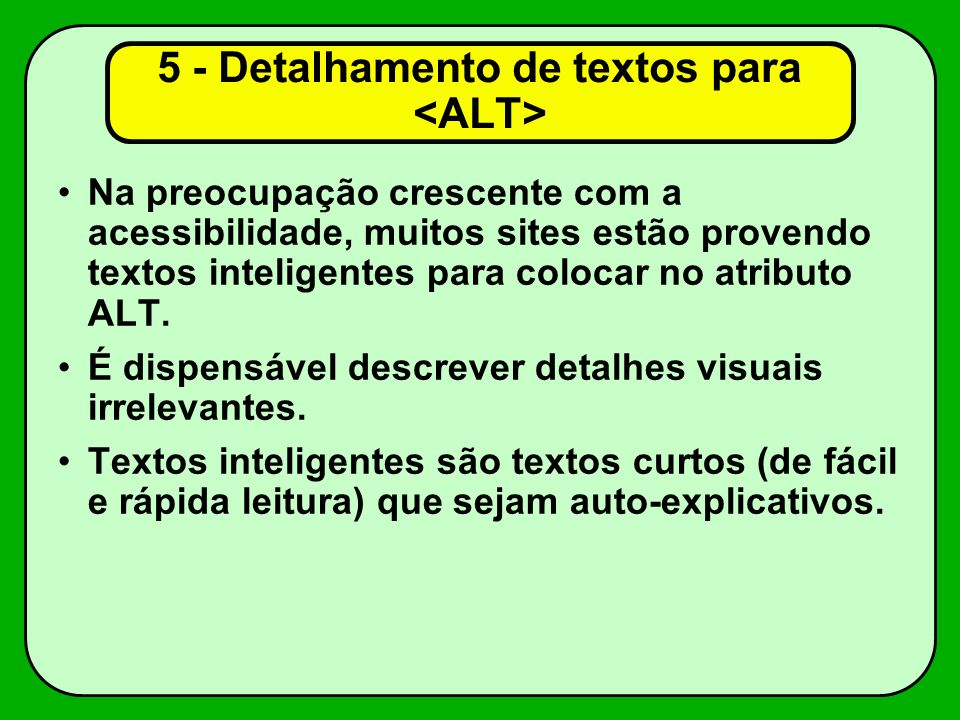 5 - Detalhamento de textos para Na preocupação crescente com a acessibilidade, muitos sites estão provendo textos inteligentes para colocar no atributo ALT.
