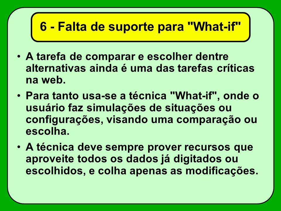 6 - Falta de suporte para What-if A tarefa de comparar e escolher dentre alternativas ainda é uma das tarefas críticas na web.