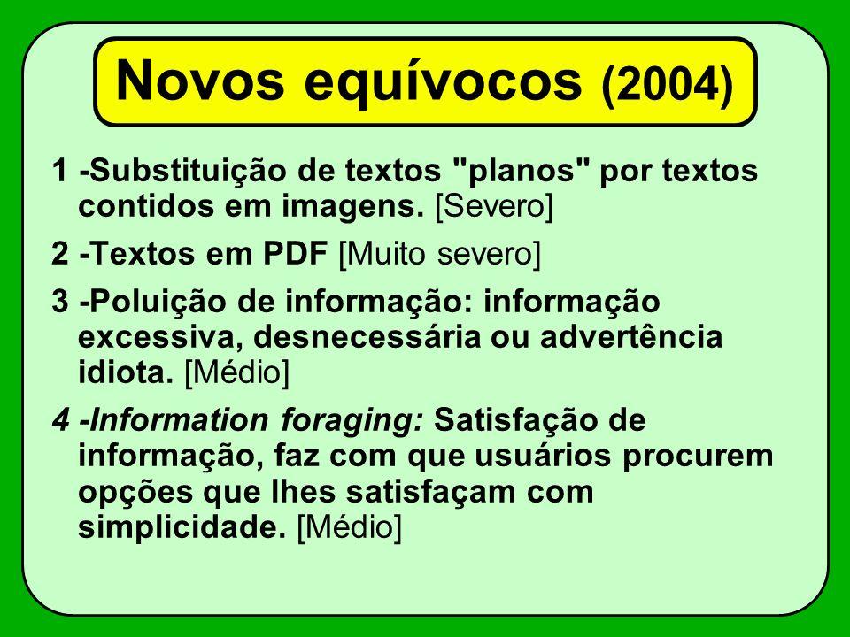 Novos equívocos (2004) 1 -Substituição de textos planos por textos contidos em imagens.