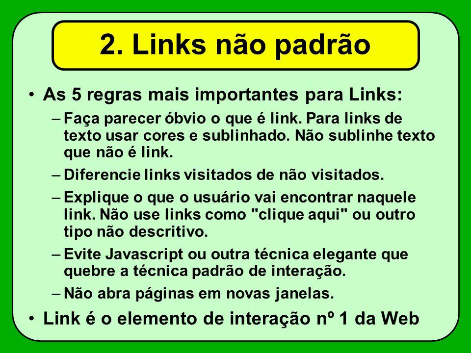 2.Links não padrão As 5 regras mais importantes para Links: –Faça parecer óbvio o que é link.