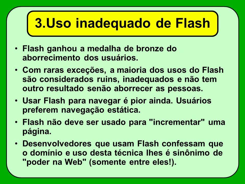 3.Uso inadequado de Flash Flash ganhou a medalha de bronze do aborrecimento dos usuários.