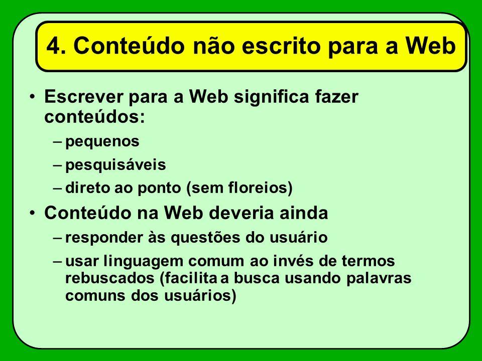 4. Conteúdo não escrito para a Web Escrever para a Web significa fazer conteúdos: –pequenos –pesquisáveis –direto ao ponto (sem floreios) Conteúdo na