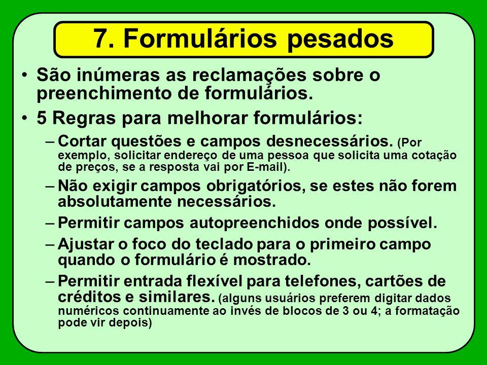 7.Formulários pesados São inúmeras as reclamações sobre o preenchimento de formulários.