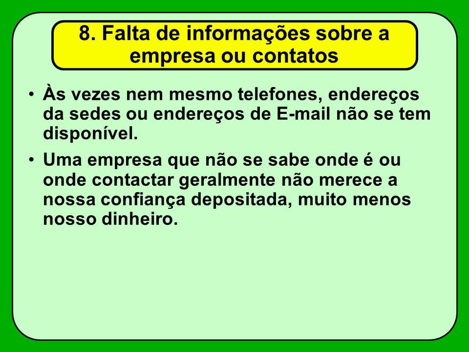 8. Falta de informações sobre a empresa ou contatos Às vezes nem mesmo telefones, endereços da sedes ou endereços de E-mail não se tem disponível. Uma