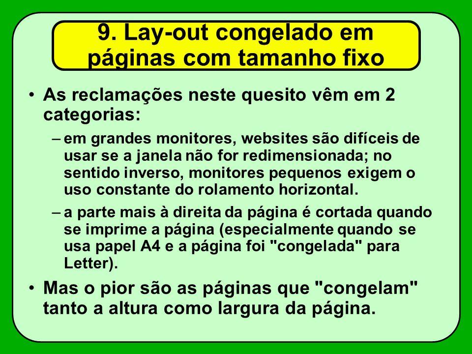 9. Lay-out congelado em páginas com tamanho fixo As reclamações neste quesito vêm em 2 categorias: –em grandes monitores, websites são difíceis de usa
