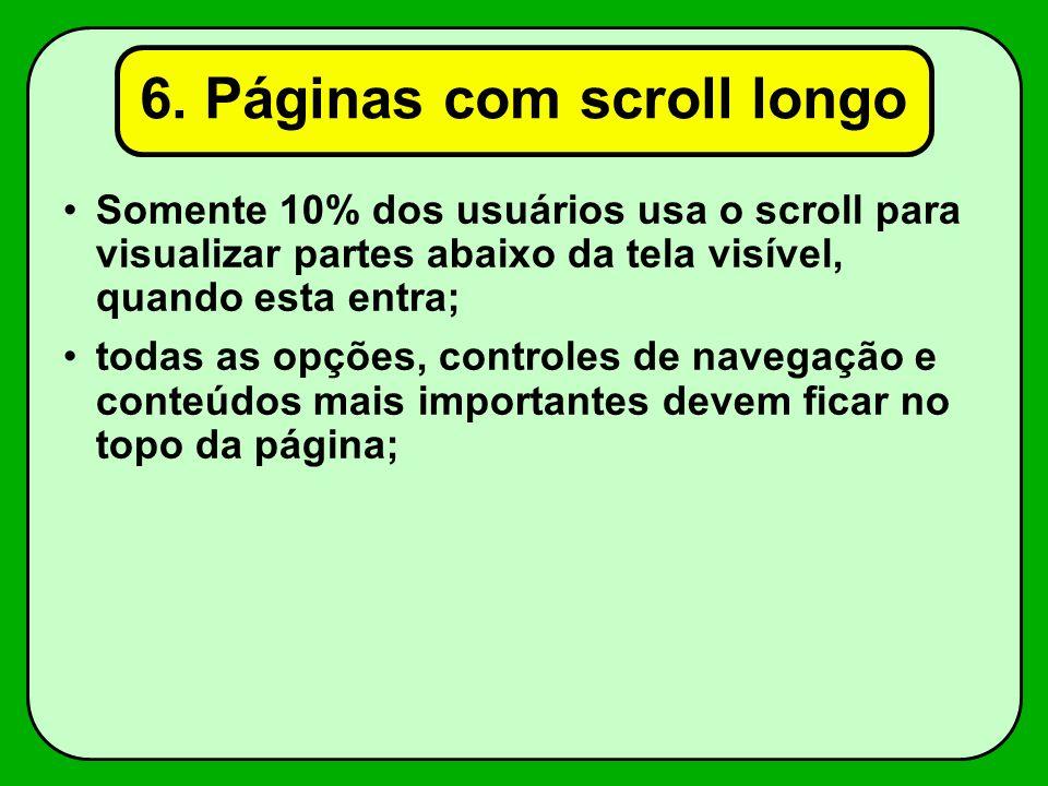 6. Páginas com scroll longo Somente 10% dos usuários usa o scroll para visualizar partes abaixo da tela visível, quando esta entra; todas as opções, c