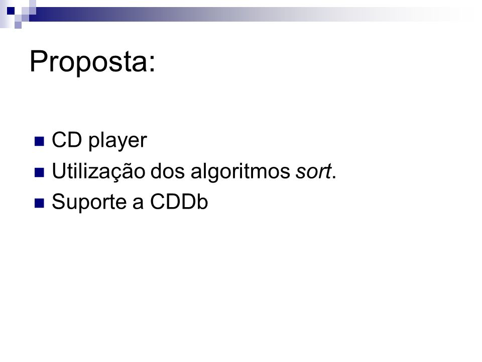 Proposta: CD player Utilização dos algoritmos sort. Suporte a CDDb