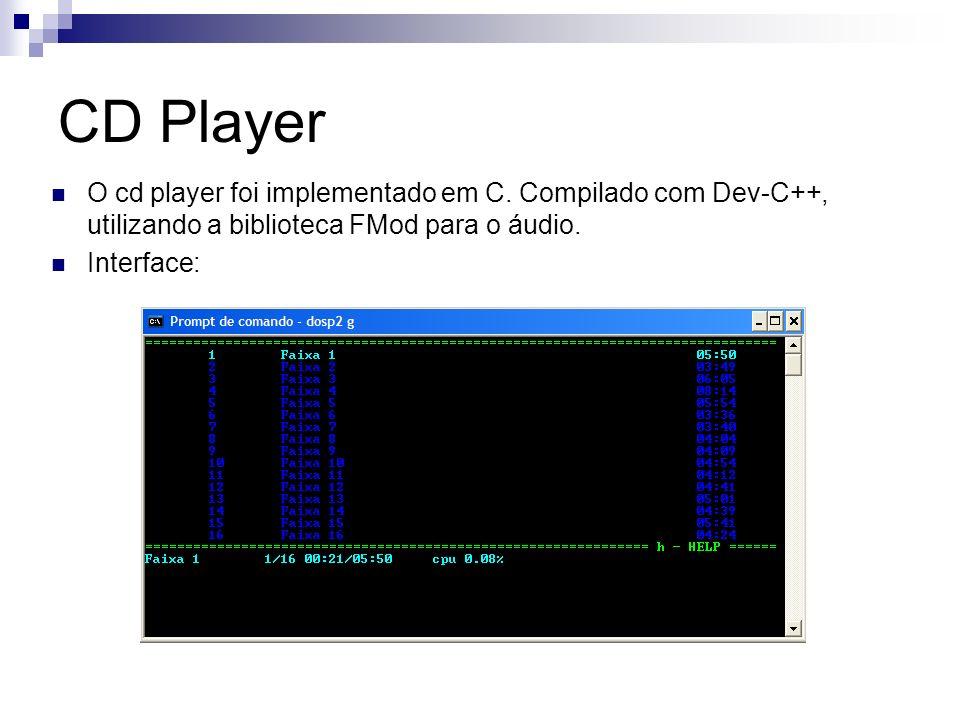 CD Player O cd player foi implementado em C. Compilado com Dev-C++, utilizando a biblioteca FMod para o áudio. Interface: