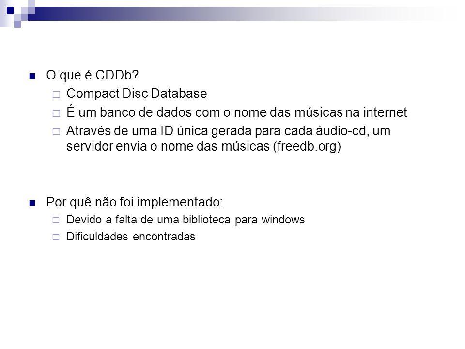 O que é CDDb? Compact Disc Database É um banco de dados com o nome das músicas na internet Através de uma ID única gerada para cada áudio-cd, um servi