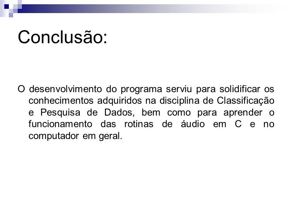 Conclusão: O desenvolvimento do programa serviu para solidificar os conhecimentos adquiridos na disciplina de Classificação e Pesquisa de Dados, bem c