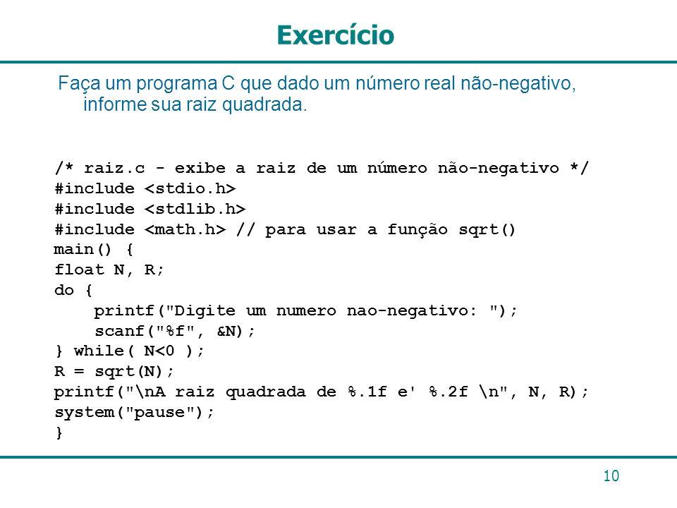 10 Exercício Faça um programa C que dado um número real não-negativo, informe sua raiz quadrada. /* raiz.c - exibe a raiz de um número não-negativo */