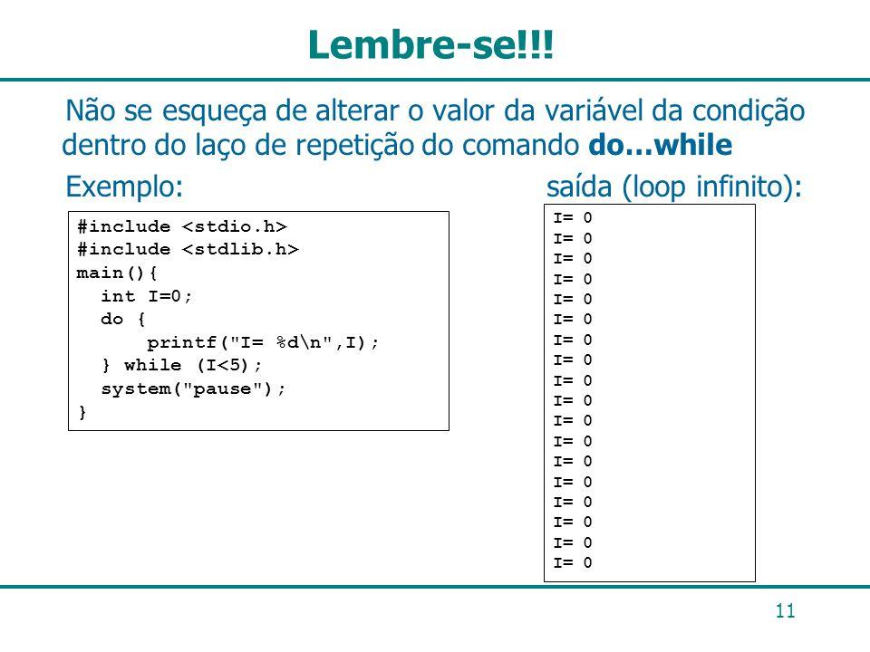 Lembre-se!!! Não se esqueça de alterar o valor da variável da condição dentro do laço de repetição do comando do…while Exemplo: saída (loop infinito):